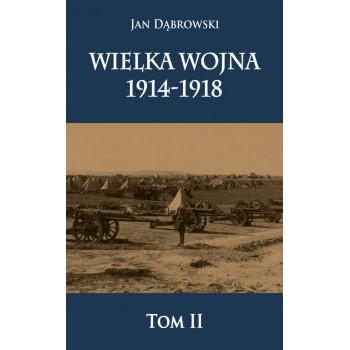 Wielka Wojna 1914-1918 t. II