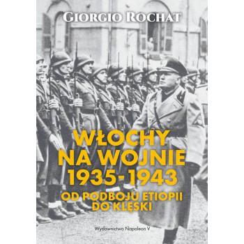 Włochy na wojnie 1935-1943. Od podboju Etiopii do klęski