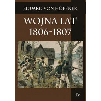 Wojna lat 1806-1807 Część druga Kampania 1807 roku t. 4