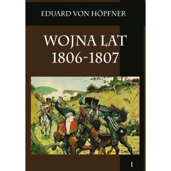 Wojna lat 1806-1807 Tom I