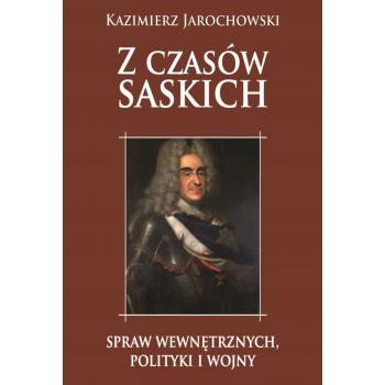 Z czasów saskich: spraw wewnętrznych, polityki i wojny